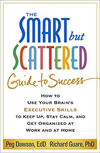 The Smart but Scattered Guide to Success: How to Use Your Brain's ...