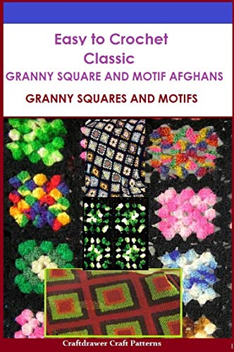 - Easy to Crochet Classic Granny Square and Motif Afghans - Granny Squares and Motifs