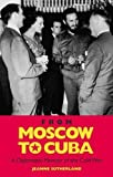 img - for From Moscow to Cuba and Beyond: A Diplomatic Memoir of the Cold War by Jeanne Sutherland (2010-10-15) book / textbook / text book