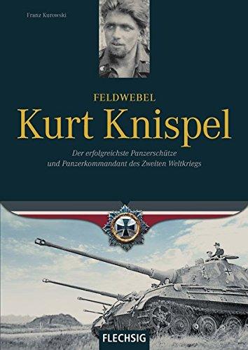 Ritterkreuzträger - Feldwebel Kurt Knispel - Der erfolgreichste Panzerschütze und Panzerkommandant des 2. Weltkriegs - FLECHSIG Verlag