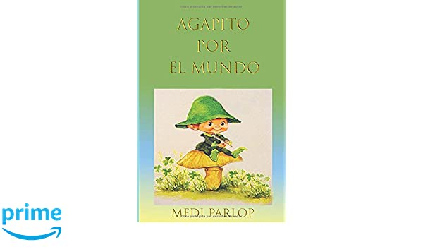 Agapito por el Mundo (Spanish Edition): Medi Parlop: 9781980822042: Amazon.com: Books