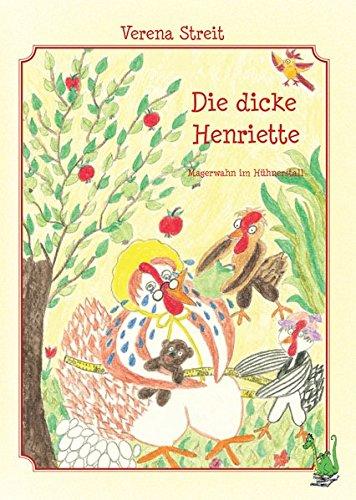 Die dicke Henriette: Magerwahn im Hühnerstall: Ausgrenzung, Toleranz, Akzeptanz, Freundschaft, Übergewicht, Magersucht, Bauernhof