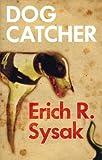 Dog Catcher, Erich R. Sysak, 9810533748