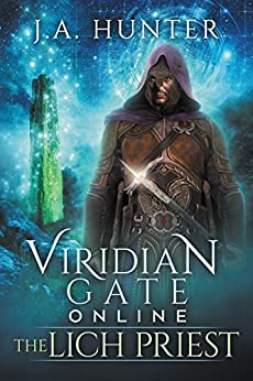 Viridian Gate Online: The Lich Priest: A litRPG Adventure (The Viridian Gate Archives Book 5) by [Hunter, James]