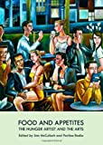 Food and Appetites: The Hunger Artist and the Arts, Ann McCulloch, 1443841544