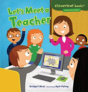 Let's Meet a Teacher (Cloverleaf Books - Community Helpers) Bridget Heos and Kyle Poling
