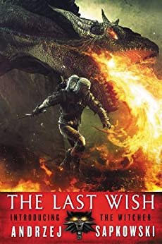 The Last Wish: Introducing the Witcher by [Sapkowski, Andrzej]