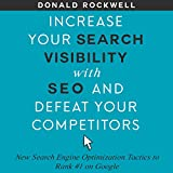 Increase Your Search Visibility with SEO and Defeat Your Competitors: New Search Engine Optimization Tactics to Rank #1 on Google