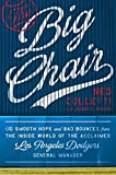 Kyпить The Big Chair: The Smooth Hops and Bad Bounces from the Inside World of the Acclaimed Los Angeles Dodgers General Manager на Amazon.com