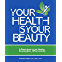 Your Health is Your Beauty: 9 steps how to get healthy glowing skin, whole-istically