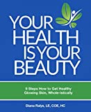 Beauty Health Best Deals - Your Health is Your Beauty: 9 steps how to get healthy glowing skin, whole-istically (English Edition)