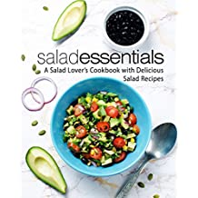 Salad Essentials: A Salad Lover's Cookbook with Delicious Salad Recipes