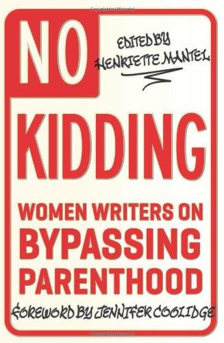 No Kidding:Women Writers on Bypassing Parenthood written by Henriette Mantel