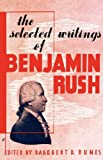 The Selected Writings of Benjamin Rush, Dagobert Runes, 0806529555