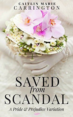 Saved from Scandal: A Pride and Prejudice Variation