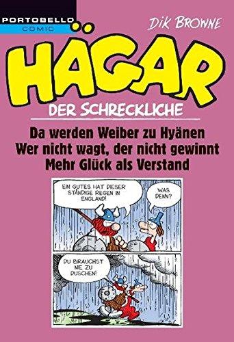 Hägar der Schreckliche: Da werden Weiber zu Hyänen / Wer nicht wagt, der nicht gewinnt / Mehr Glück als Verstand Taschenbuch – 14. Januar 2008 Dik Browne Portobello 3442555124 Comic