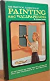 The Practical Handbook of Painting and Wallpapering, Morton J. Schultz, 0668020598