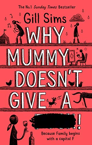 Why Mummy Doesn't Give a ****!: The Sunday Times Number One Bestselling Author por Gill Sims