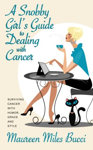 A Snobby Girl's Guide to Dealing with Cancer: Surviving Cancer with Humor, Grace and Style