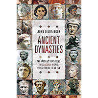Ancient Dynasties: The Families that Ruled the Classical World, circa 1000 BC to AD 750