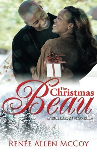 Books : The Christmas Beau (The True Love Novellas) (Volume 1) by Renee Allen McCoy (2012-12-01)