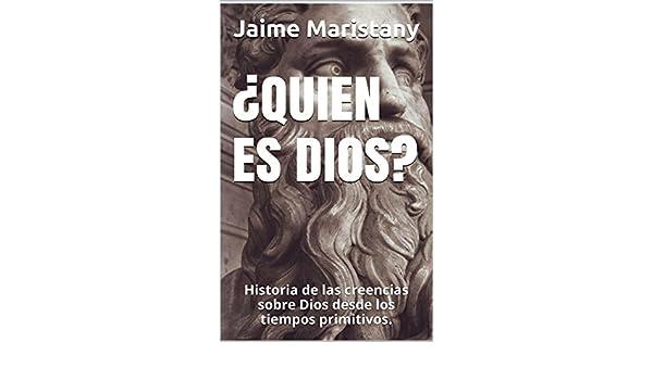 Amazon.com: ¿QUIEN ES DIOS?: Historia de las creencias sobre Dios desde los tiempos primitivos. (Dios y Sociedad nº 1) (Spanish Edition) eBook: Jaime ...
