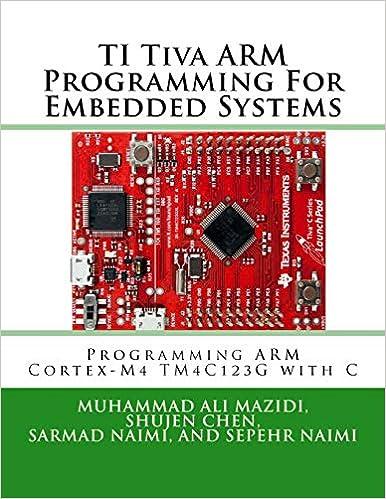 TI Tiva ARM Programming For Embedded Systems: Programming ARM Cortex-M4 TM4C123G with C (Mazidi & Naimi ARM Series) (Volume 2)