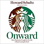 Onward: How Starbucks Fought for Its Life Without Losing Its Soul | Howard Schultz,Joanne Gordon