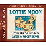 Lottie Moon Audiobook: Giving Her All for China (Christian Heroes: Then & Now)