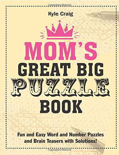 Read Online Mom's Great Big PUZZLE Book: Fun and Easy Word and Number Puzzles and Brain Teasers with Solutions! pdf