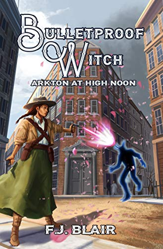 Bulletproof Witch: Arkton at High Noon (Episode 3) by [Blair, Francis James]