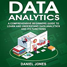 Data Analytics: A Comprehensive Beginner's Guide to Learn and Understand Data Analytics and Its Functions Audiobook by Daniel Jones Narrated by William Bahl