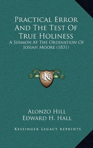 Practical Error And The Test Of True Holiness: A Sermon At The Ordination Of Josiah Moore (1831) PDF