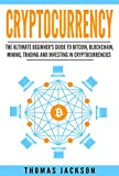Cryptocurrency: The Ultimate Beginner's Guide to Bitcoin, Blockchain, Mining, Trading and Investing in Cryptocurrencies