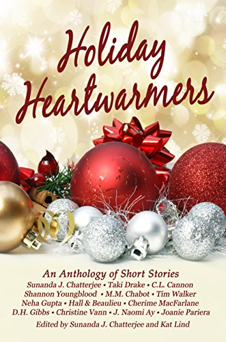 Holiday Heartwarmers: An Anthology of Short Stories by [Chatterjee, Sunanda, MacFarlane, Cherime, Hall and Beaulieu, Ay, J. Naomi, Walker, Tim, Pariera, Joanie, Youngblood, Shannon, Vann, Christine Jayne, Drake, Taki, M.M. Chabot, Neha Gupta, C.L. Cannon, D.H. Gibbs]