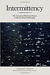 Intermittency: The Concept of Historical Reason in Recent French Philosophy