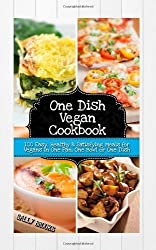 One Dish Vegan Cookbook: 100 Easy, Healthy and Satisfying Meals for Vegans in One Pan, One Bowl or One Dish by Brookes, Sally (2013) Paperback