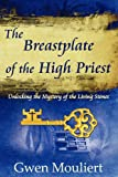 The Breastplate of the High Priest - Unlocking the Mystery of the Living Stones, Gwen Mouliert, 0615363067