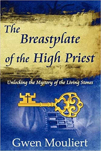 The breastplate of the high priest unlocking the mystery of the the breastplate of the high priest unlocking the mystery of the living stones gwen mouliert 9780615363066 amazon books fandeluxe Gallery