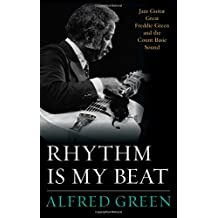 Rhythm Is My Beat: Jazz Guitar Great Freddie Green and the Count Basie Sound (Studies in Jazz)
