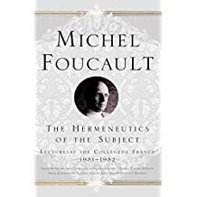 The Hermeneutics of the Subject: Lectures at the College de France 1981-1982 (Michel Foucault, Lectures at the Collège de France)