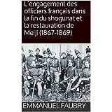 L'engagement des officiers français dans la fin du shogunat et la restauration de Meiji (1867-1869) (French Edition)
