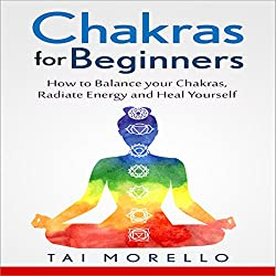 Chakras for Beginners: How to Balance Your Chakras, Radiate Energy and Heal Yourself