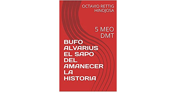 Amazon.com: BUFO ALVARIUS EL SAPO DEL AMANECER LA HISTORIA: 5 MEO DMT (1) (Spanish Edition) eBook: OCTAVIO RETTIG HINOJOSA: Kindle Store