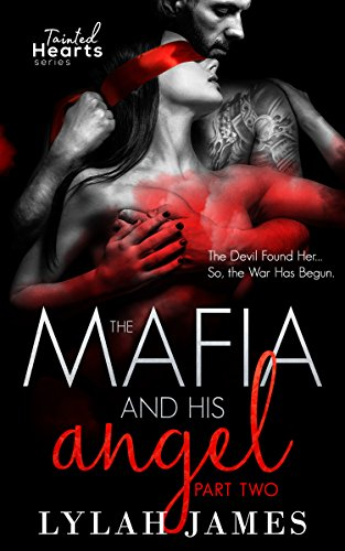 The Mafia And His Angel: Part 2 (Tainted Hearts) by [James, Lylah]