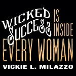 Wicked Success Is Inside Every Woman | Vickie L. Milazzo