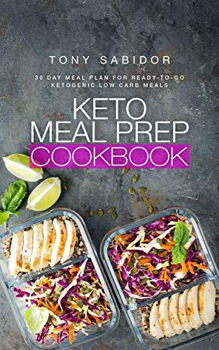 Keto Meal Prep Cookbook: 30 Day Meal Plan for Ready-to-Go Ketogenic Low Carb Meals by Tony Sabidor