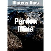 Perdeu Mina  (Portuguese Edition)