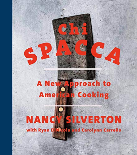 Chi Spacca: A New Approach to American Cooking by Nancy Silverton, Ryan DiNicola, Carolynn Carreno