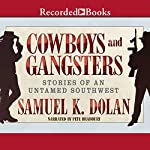 Cowboys and Gangsters: Stories of an Untamed Southwest | Samuel K. Dolan